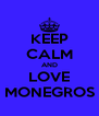 KEEP CALM AND LOVE MONEGROS - Personalised Poster A4 size