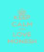 KEEP CALM AND LOVE MONESH - Personalised Poster A4 size