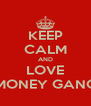KEEP CALM AND LOVE MONEY GANG - Personalised Poster A4 size