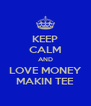 KEEP CALM AND LOVE MONEY MAKIN TEE - Personalised Poster A4 size