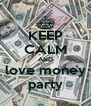 KEEP CALM AND love money party - Personalised Poster A4 size
