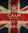 KEEP CALM AND Love MONEY TEAM B-EAZY - Personalised Poster A4 size