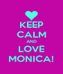 KEEP CALM AND LOVE MONICA! - Personalised Poster A4 size