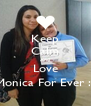 Keep Calm And Love Monica For Ever :) - Personalised Poster A4 size
