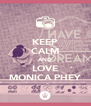 KEEP CALM AND LOVE MONICA PHEY - Personalised Poster A4 size