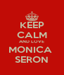 KEEP CALM AND LOVE MONICA  SERON - Personalised Poster A4 size