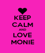 KEEP CALM AND LOVE MONIE - Personalised Poster A4 size