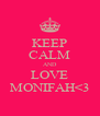 KEEP CALM AND LOVE MONIFAH<3 - Personalised Poster A4 size
