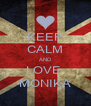 KEEP CALM AND LOVE  MONIKA - Personalised Poster A4 size