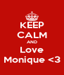 KEEP CALM AND Love Monique <3 - Personalised Poster A4 size