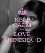 KEEP CALM AND LOVE MONISHA :D - Personalised Poster A4 size