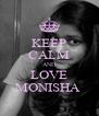 KEEP CALM AND LOVE MONISHA  - Personalised Poster A4 size