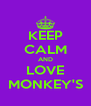 KEEP CALM AND LOVE MONKEY'S - Personalised Poster A4 size
