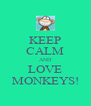KEEP CALM AND LOVE MONKEYS! - Personalised Poster A4 size