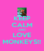 KEEP CALM AND LOVE MONKEYS!! - Personalised Poster A4 size