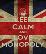 KEEP CALM AND LOVE MONOPOLY - Personalised Poster A4 size