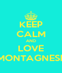 KEEP CALM AND LOVE MONTAGNESE - Personalised Poster A4 size