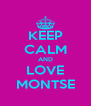 KEEP CALM AND LOVE MONTSE - Personalised Poster A4 size