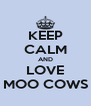 KEEP CALM AND LOVE MOO COWS - Personalised Poster A4 size