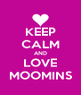 KEEP CALM AND LOVE MOOMINS - Personalised Poster A4 size