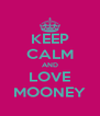 KEEP CALM AND LOVE MOONEY - Personalised Poster A4 size