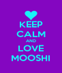 KEEP CALM AND LOVE MOOSHI - Personalised Poster A4 size