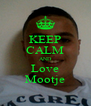 KEEP CALM AND Love Mootje - Personalised Poster A4 size