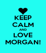 KEEP CALM AND LOVE MORGAN! - Personalised Poster A4 size