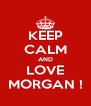 KEEP CALM AND LOVE MORGAN ! - Personalised Poster A4 size