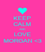 KEEP CALM AND LOVE MORGAN <3 - Personalised Poster A4 size