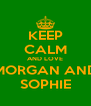 KEEP CALM AND LOVE MORGAN AND SOPHIE - Personalised Poster A4 size