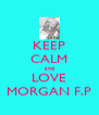 KEEP CALM and LOVE MORGAN F.P - Personalised Poster A4 size