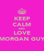 KEEP CALM AND LOVE MORGAN GUY - Personalised Poster A4 size