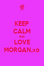 KEEP CALM AND LOVE MORGAN,xo - Personalised Poster A4 size