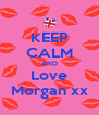 KEEP CALM AND Love Morgan xx - Personalised Poster A4 size