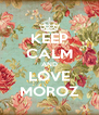 KEEP CALM AND LOVE MOROZ - Personalised Poster A4 size