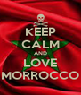 KEEP CALM AND LOVE MORROCCO - Personalised Poster A4 size