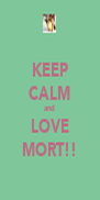 KEEP CALM and LOVE MORT!! - Personalised Poster A4 size