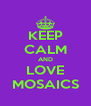 KEEP CALM AND LOVE MOSAICS - Personalised Poster A4 size
