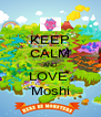 KEEP CALM AND LOVE  Moshi - Personalised Poster A4 size