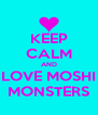 KEEP CALM AND LOVE MOSHI MONSTERS - Personalised Poster A4 size