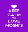 KEEP CALM AND LOVE MOSHI'S - Personalised Poster A4 size