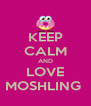 KEEP CALM AND LOVE MOSHLING  - Personalised Poster A4 size