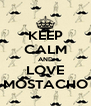 KEEP CALM AND LOVE MOSTACHO - Personalised Poster A4 size