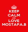 KEEP CALM AND LOVE MOSTAFA.B - Personalised Poster A4 size