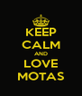 KEEP CALM AND LOVE MOTAS - Personalised Poster A4 size
