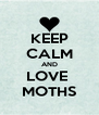 KEEP CALM AND LOVE  MOTHS - Personalised Poster A4 size