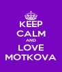 KEEP CALM AND LOVE MOTKOVA - Personalised Poster A4 size