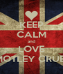 KEEP CALM and LOVE MOTLEY CRUE  - Personalised Poster A4 size