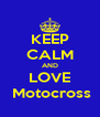 KEEP CALM AND LOVE  Motocross - Personalised Poster A4 size